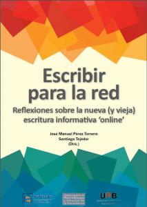 Escribir para la red nuevas reflexiones sobre la nueva (y vieja) escritura informativa 'online' fue dirigido por José Manuel Pérez y Santiago Tejedor