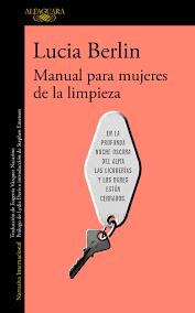 Manual para mujeres de la limpieza, escrito por la norteamericana Lucia Berlin. IMAGEN CORTESÍA