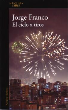 El Cielo A Tiros Jorge Franco Una novela sobre la generación que quedó después del caos del narcotráfico.