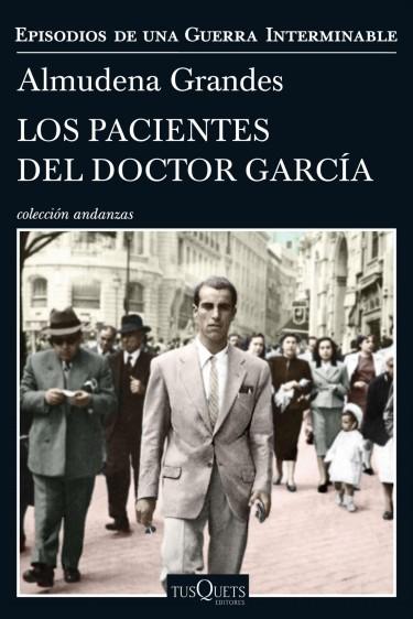Los pacientes del doctor García, de Almudena Grandes (Tusquets). Tras la victoria de Franco, el doctor Guillermo García Medina sigue viviendo en Madrid bajo una identidad falsa. La documentación que lo libró del paredón fue un regalo de su mejor amigo. Thriller y novela de espías. Foto Cortesía