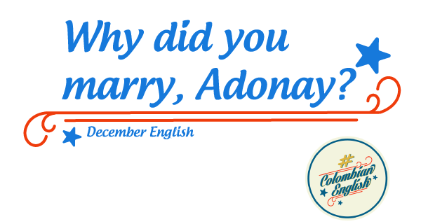 ¿Por qué te casaste, Adonay? -Frase de Colombian English